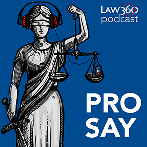 Law360 Pro Say Podcast